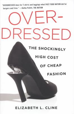 Overdressed: The Shockingly High Cost of Cheap Fashion by Elizabeth Cline