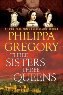 Three Sisters, Three Queens by Philippa Gregory – Info Cafe